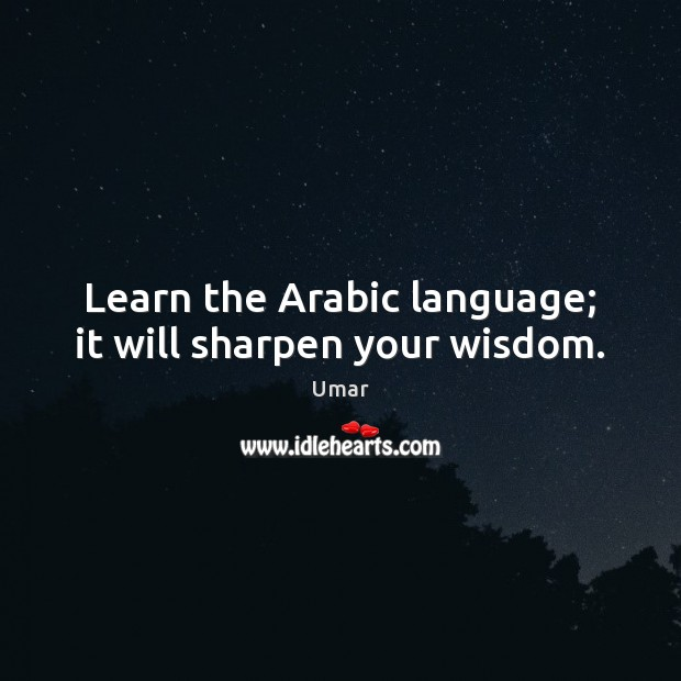 Image, Learn the Arabic language; it will sharpen your wisdom.