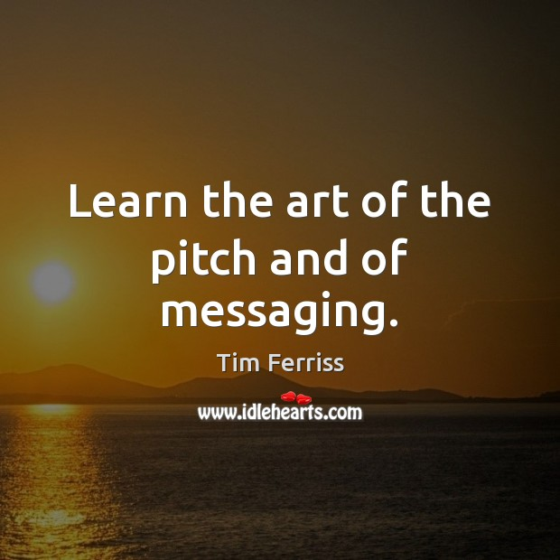 Learn the art of the pitch and of messaging. Image