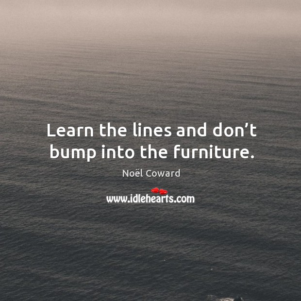 Learn the lines and don't bump into the furniture. Image