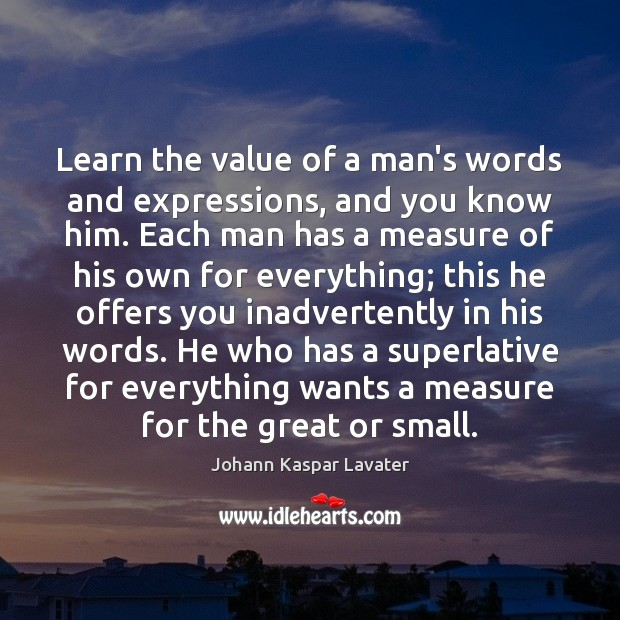 Learn the value of a man's words and expressions, and you know Value Quotes Image