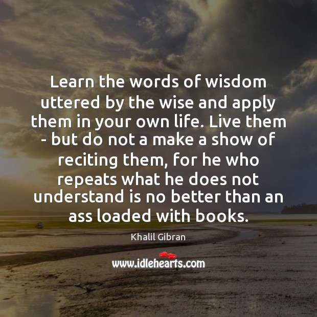 Learn the words of wisdom uttered by the wise and apply them Image