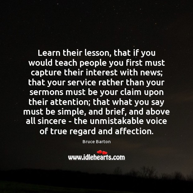 Learn their lesson, that if you would teach people you first must Image