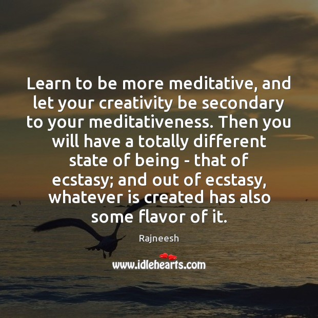 Image, Learn to be more meditative, and let your creativity be secondary to