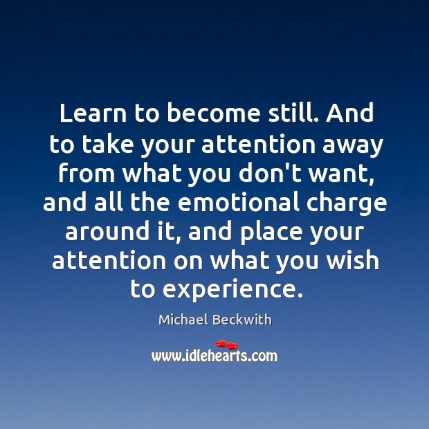 Image, Learn to become still. And to take your attention away from what