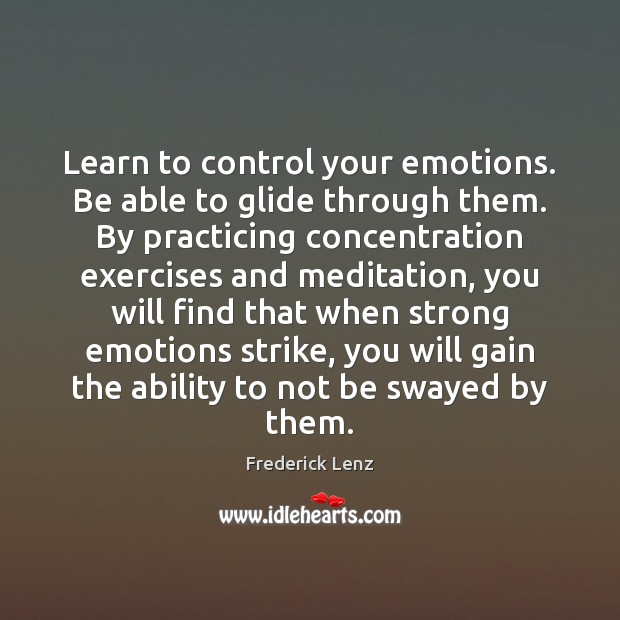 Learn to control your emotions. Be able to glide through them. By Image