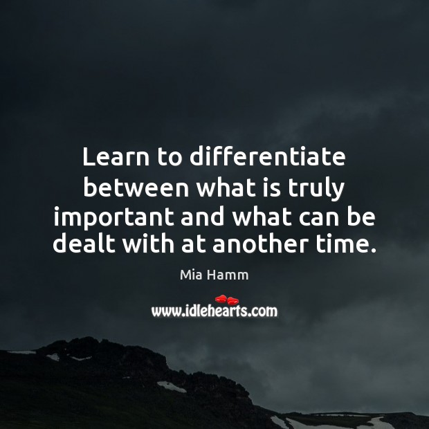 Image, Learn to differentiate between what is truly important and what can be