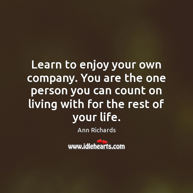 Learn To Enjoy Your Own Company You Are The One Person You