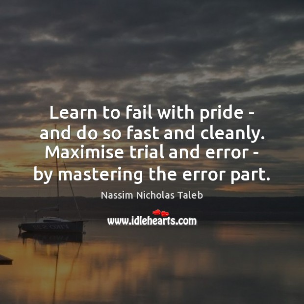 Learn to fail with pride – and do so fast and cleanly. Image