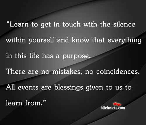 Blessings, Events, Inspirational, Learn, Life, Mistake, Mistakes, Purpose, Silence, Touch