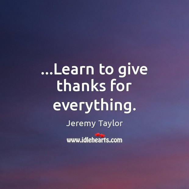 …Learn to give thanks for everything. Image