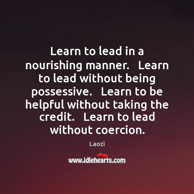 Image, Learn to lead in a nourishing manner.   Learn to lead without being