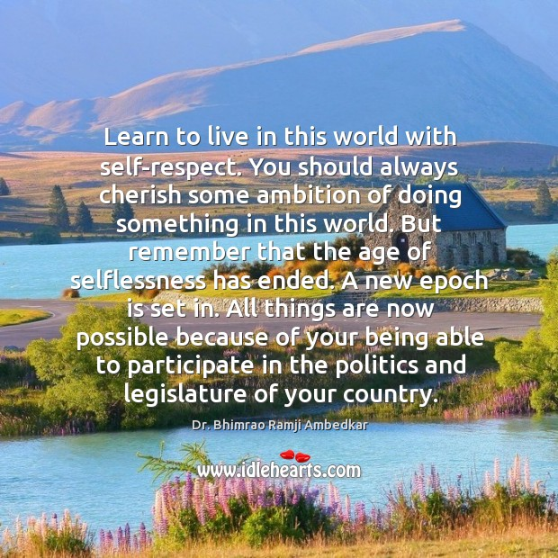 Learn to live in this world with self-respect. Image