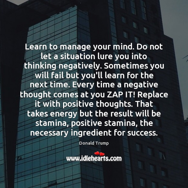 Learn to manage your mind. Do not let a situation lure you Image