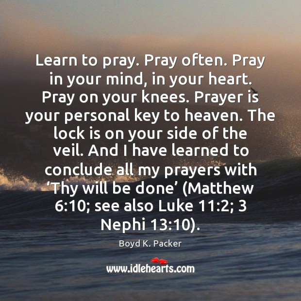 Learn to pray. Pray often. Pray in your mind, in your heart. Image