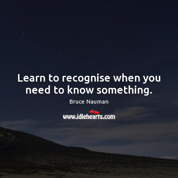 Image, Learn to recognise when you need to know something.