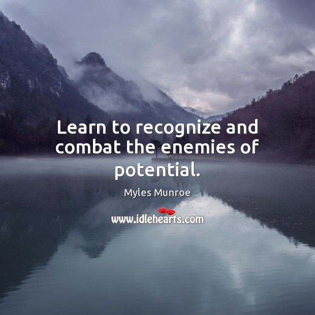 Learn to recognize and combat the enemies of potential. Myles Munroe Picture Quote