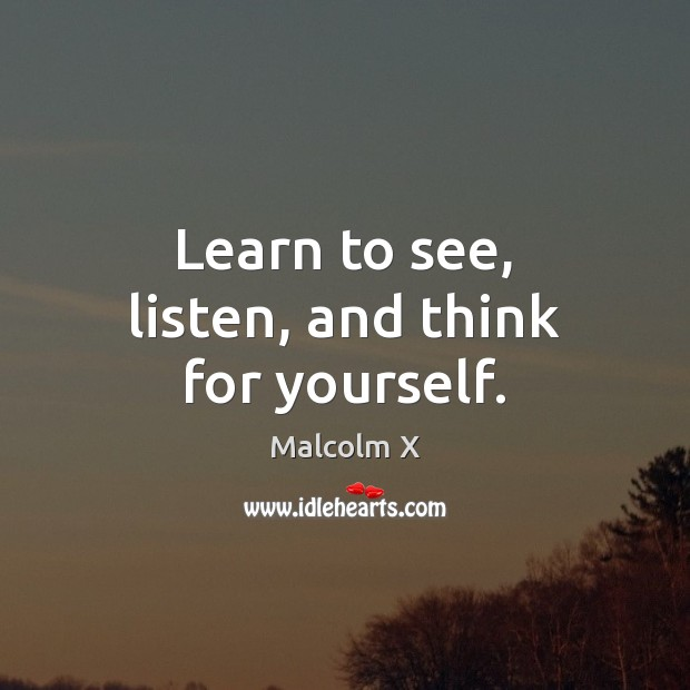 Learn to see, listen, and think for yourself. Image
