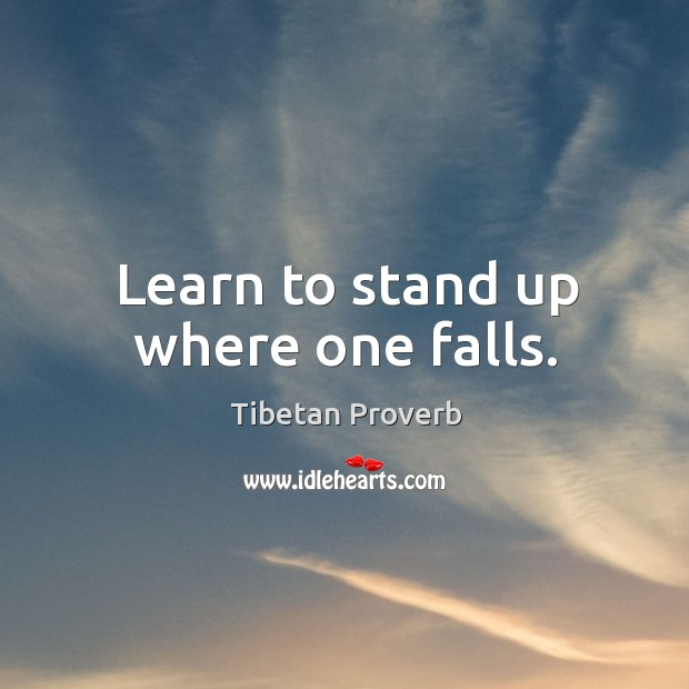 Learn to stand up where one falls. Tibetan Proverbs Image