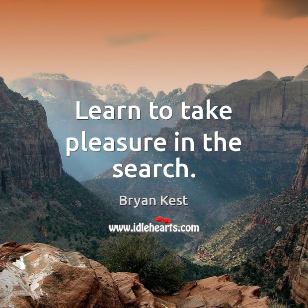 Learn to take pleasure in the search. Image