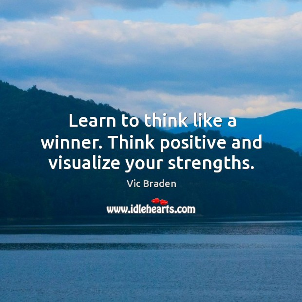 Learn to think like a winner. Think positive and visualize your strengths. Image