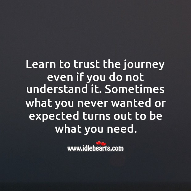 Learn to trust the journey even if you do not understand it. Journey Quotes Image