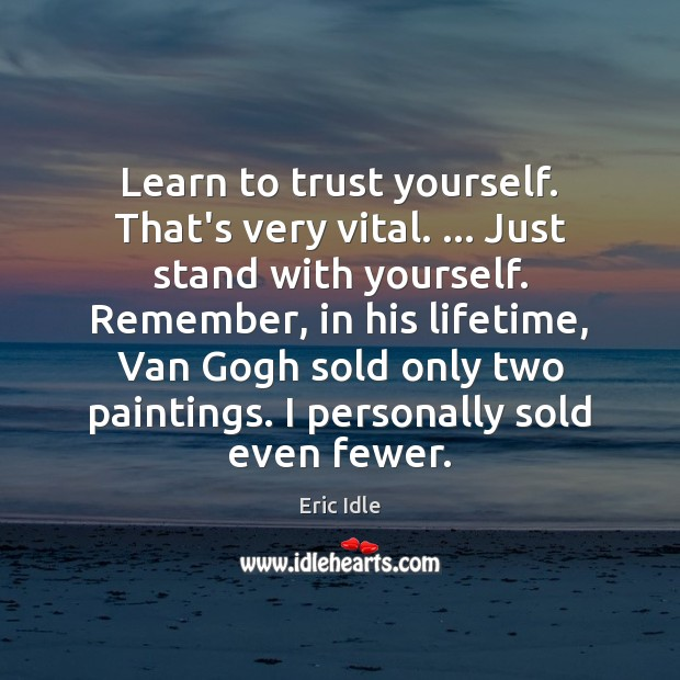 Learn to trust yourself. That's very vital. … Just stand with yourself. Remember, Image
