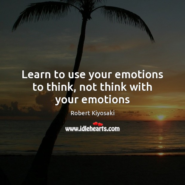 Learn to use your emotions to think, not think with your emotions Image
