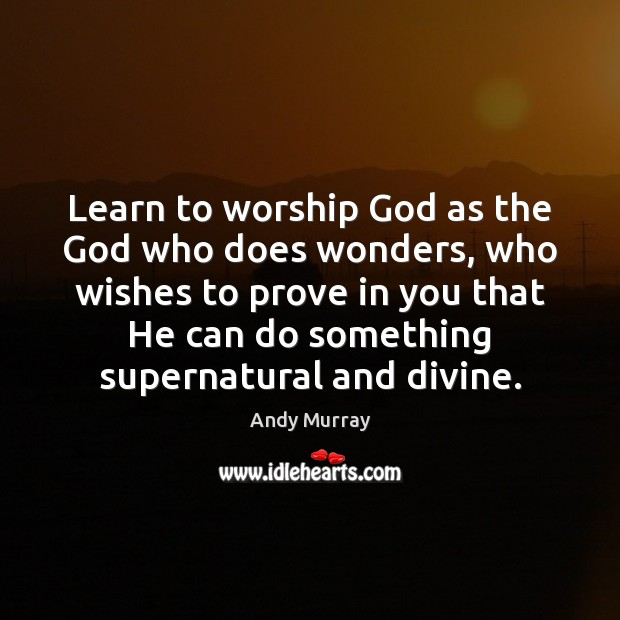 Image, Learn to worship God as the God who does wonders, who wishes