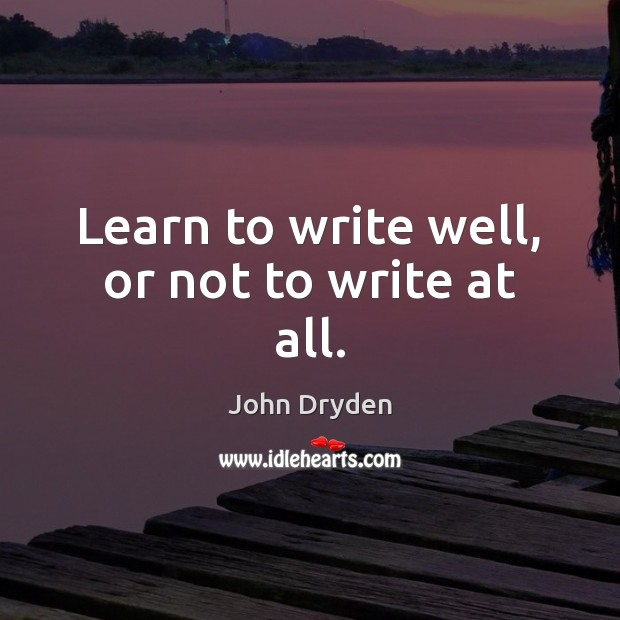 Learn to write well, or not to write at all. Image
