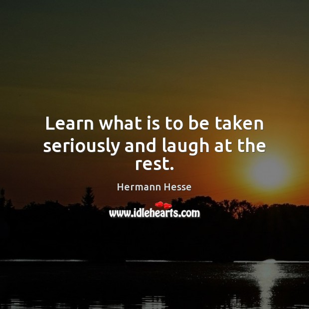 Image, Learn what is to be taken seriously and laugh at the rest.