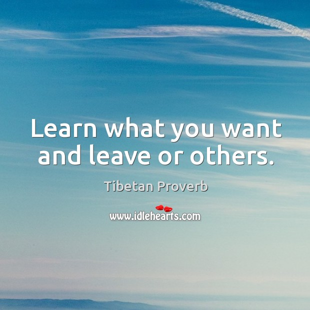 Learn what you want and leave or others. Tibetan Proverbs Image