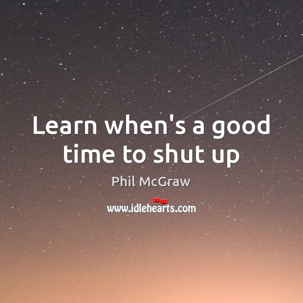 Learn when's a good time to shut up Image
