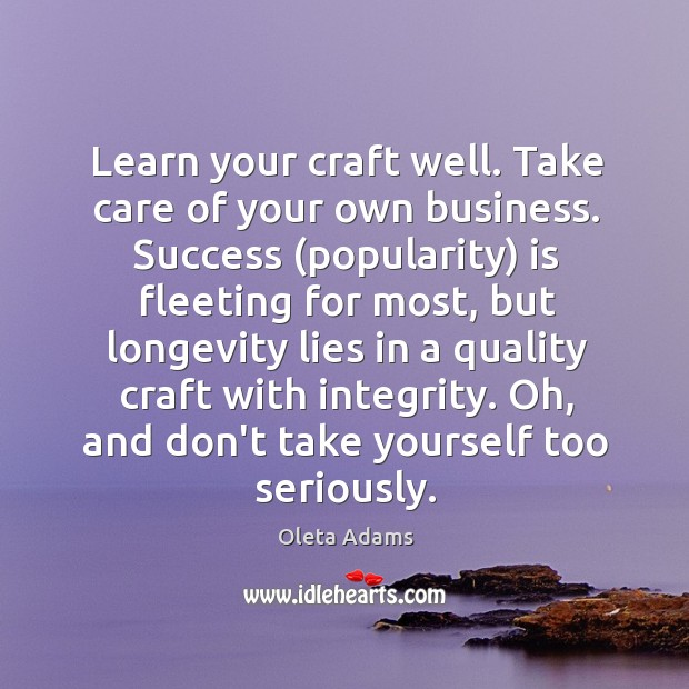 Learn your craft well. Take care of your own business. Success (popularity) Oleta Adams Picture Quote