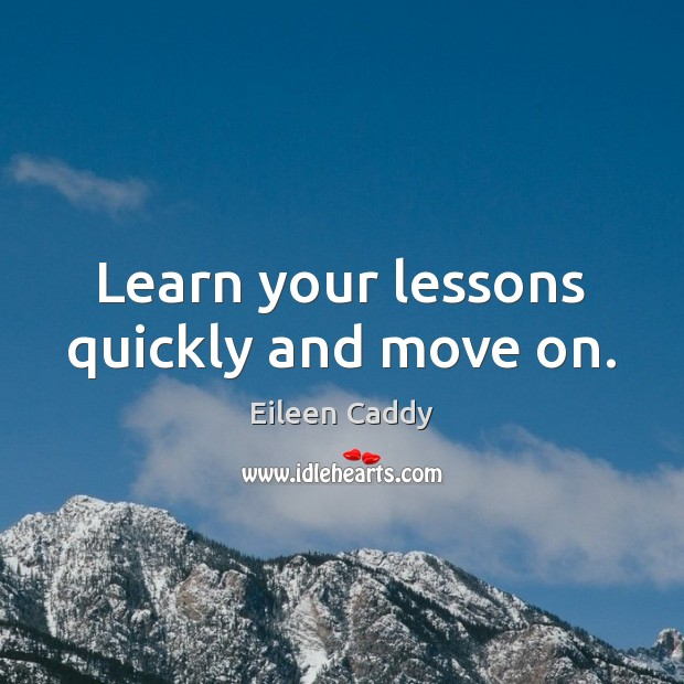 Image, Learn your lessons quickly and move on.