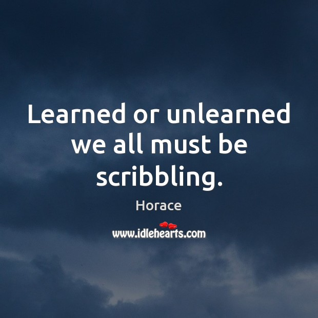 Image, Learned or unlearned we all must be scribbling.