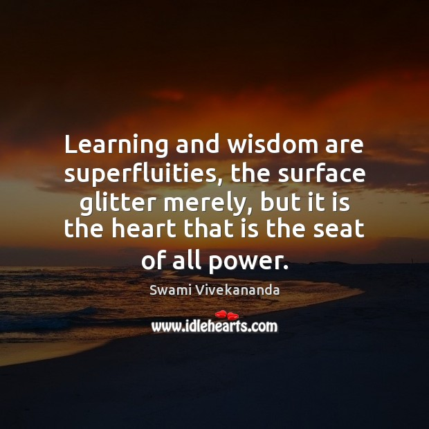 Image, Learning and wisdom are superfluities, the surface glitter merely, but it is