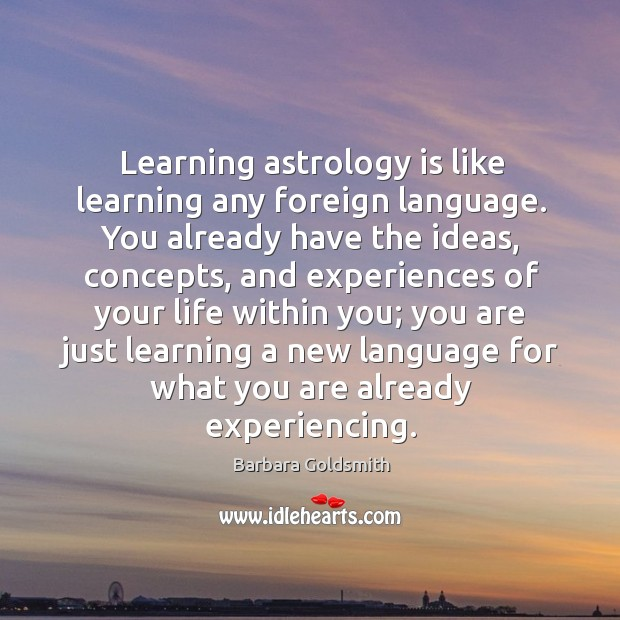Image, Learning astrology is like learning any foreign language. You already have the