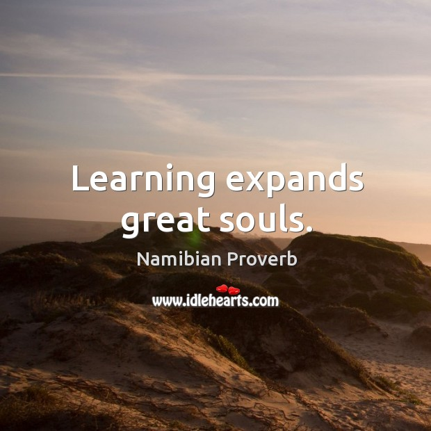 Learning expands great souls. Namibian Proverbs Image