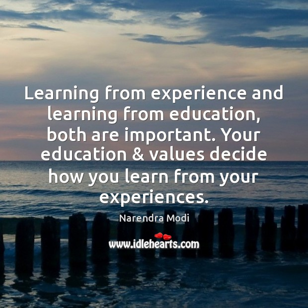 Learning from experience and learning from education, both are important. Your education & Narendra Modi Picture Quote
