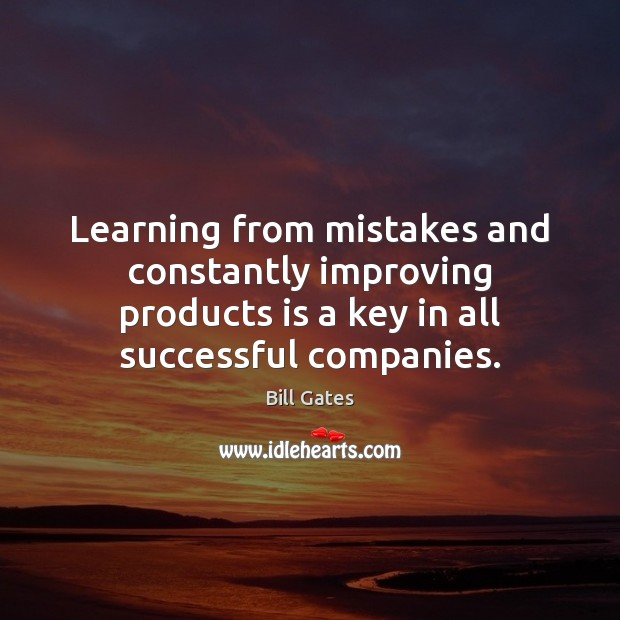 Learning from mistakes and constantly improving products is a key in all Image