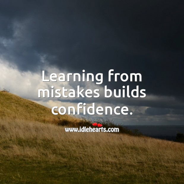 Learning from mistakes builds confidence. Mistake Quotes Image