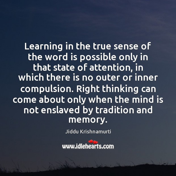 Learning in the true sense of the word is possible only in Jiddu Krishnamurti Picture Quote