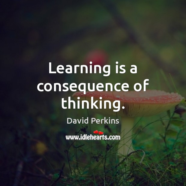 Learning is a consequence of thinking. Learning Quotes Image
