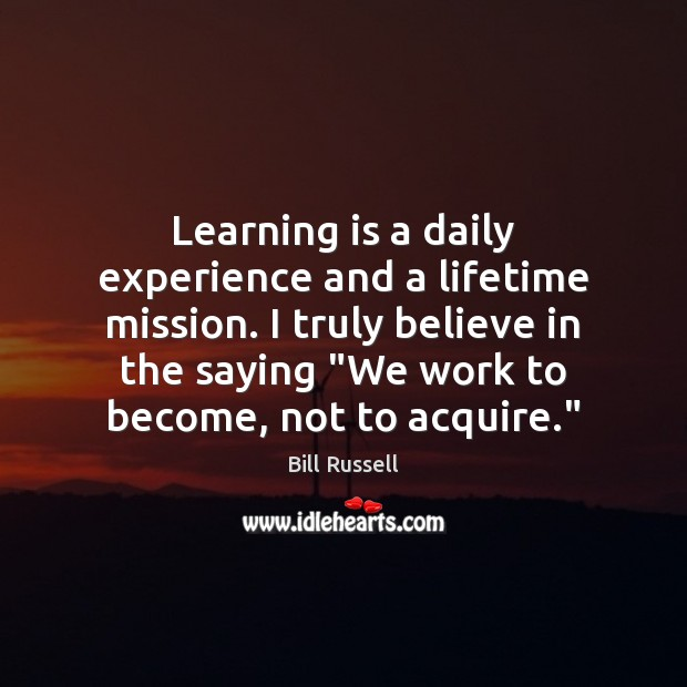 Image, Learning is a daily experience and a lifetime mission. I truly believe