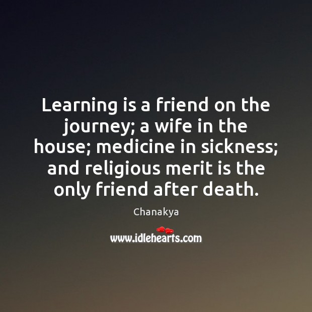 Learning is a friend on the journey; a wife in the house; Learning Quotes Image