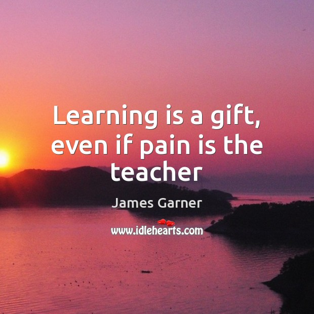 Learning is a gift, even if pain is the teacher Learning Quotes Image