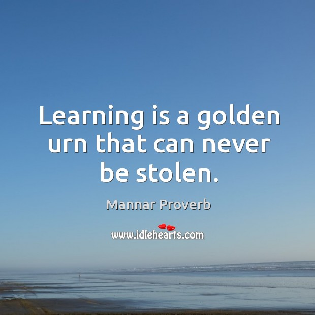 Image, Learning is a golden urn that can never be stolen.
