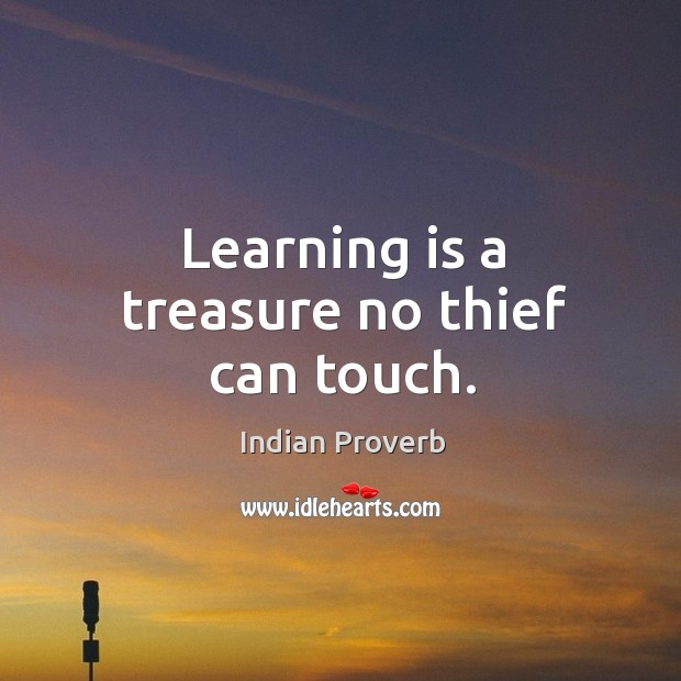 Learning is a treasure no thief can touch. Image