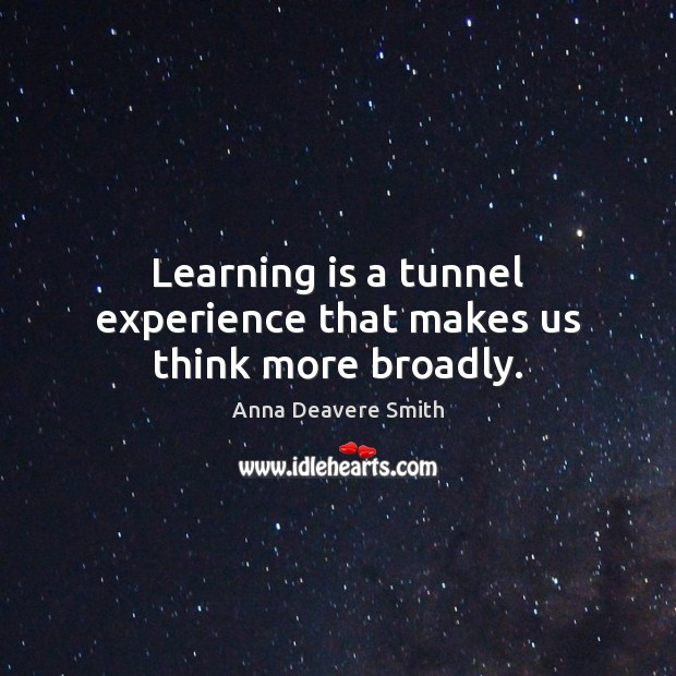 Image, Learning is a tunnel experience that makes us think more broadly.