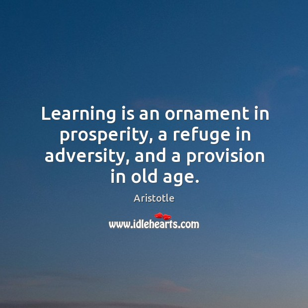 Image, Learning is an ornament in prosperity, a refuge in adversity, and a provision in old age.